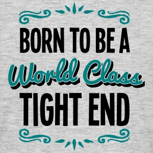 tight end born to be world class 2col - Men's T-Shirt
