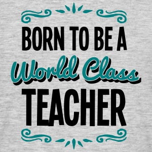 teacher born to be world class 2col - Men's T-Shirt