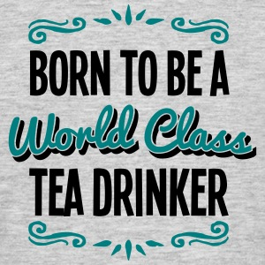 tea drinker born to be world class 2col - Men's T-Shirt