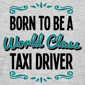 taxi driver born to be world class 2col - Men's T-Shirt