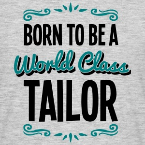 tailor born to be world class 2col - Men's T-Shirt