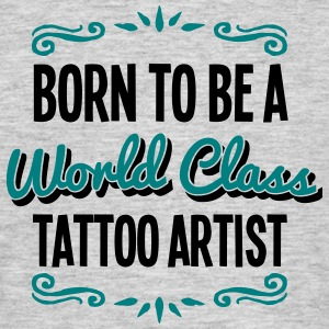 tattoo artist born to be world class 2co - Men's T-Shirt