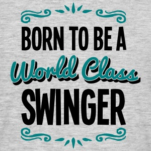 swinger born to be world class 2col - Men's T-Shirt