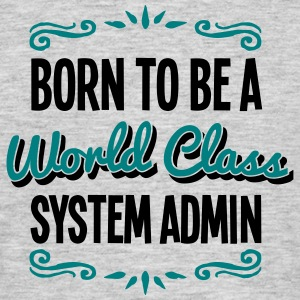 system admin born to be world class 2col - Men's T-Shirt