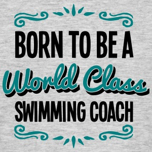 swimming coach born to be world class 2c - Men's T-Shirt