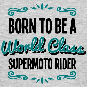 supermoto rider born to be world class 2 - Men's T-Shirt
