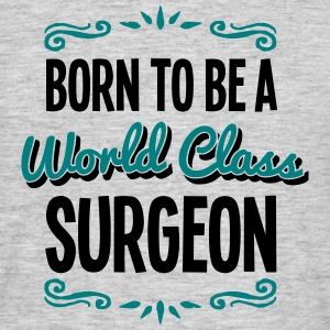 surgeon born to be world class 2col - Men's T-Shirt