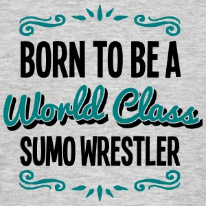 sumo wrestler born to be world class 2co - Men's T-Shirt