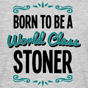 stoner born to be world class 2col - Men's T-Shirt