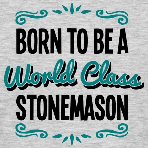 stonemason born to be world class 2col - Men's T-Shirt