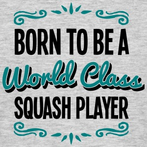 squash player born to be world class 2co - Men's T-Shirt