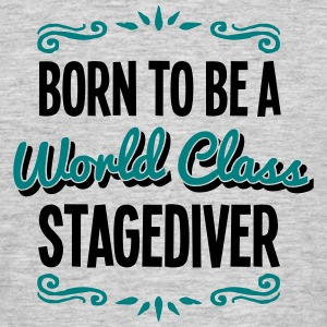 stagediver born to be world class 2col - Men's T-Shirt