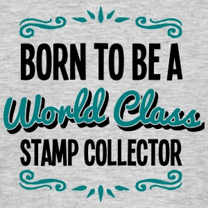 stamp collector born to be world class 2 - Men's T-Shirt