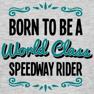speedway rider born to be world class 2c - Men's T-Shirt