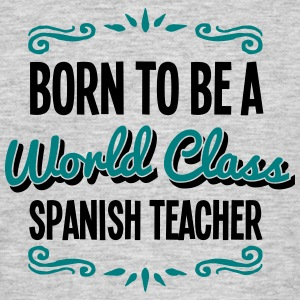 spanish teacher born to be world class 2 - Men's T-Shirt