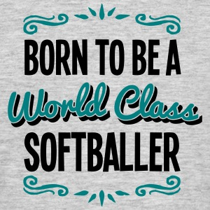 softballer born to be world class 2col - Men's T-Shirt