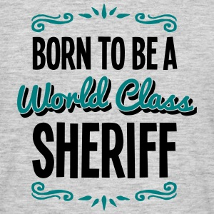 sheriff born to be world class 2col - Men's T-Shirt