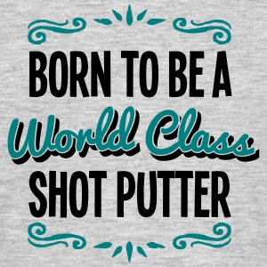 shot putter born to be world class 2col - Men's T-Shirt