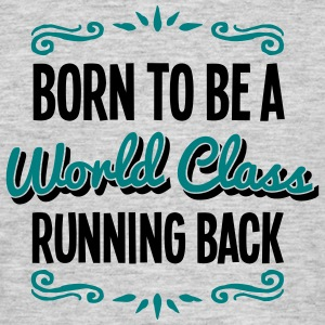 running back born to be world class 2col - Men's T-Shirt