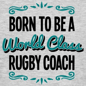 rugby coach born to be world class 2col - Men's T-Shirt