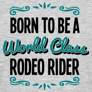 rodeo rider born to be world class 2col - Men's T-Shirt