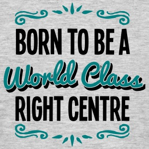 right centre born to be world class 2col - Men's T-Shirt