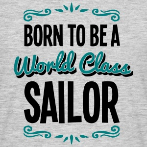 sailor born to be world class 2col - Men's T-Shirt