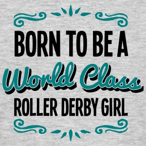 roller derby girl born to be world class - Men's T-Shirt