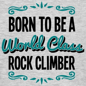 rock climber born to be world class 2col - Men's T-Shirt
