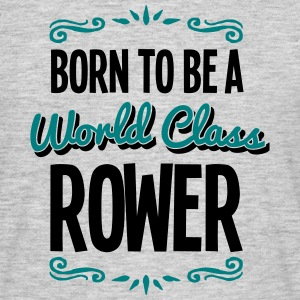 rower born to be world class 2col - Men's T-Shirt