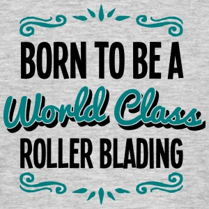 roller blading born to be world class 2c - Men's T-Shirt