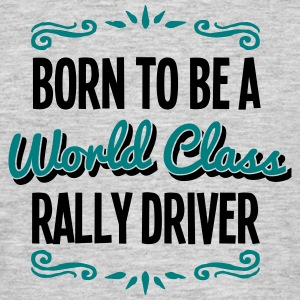 rally driver born to be world class 2col - Men's T-Shirt