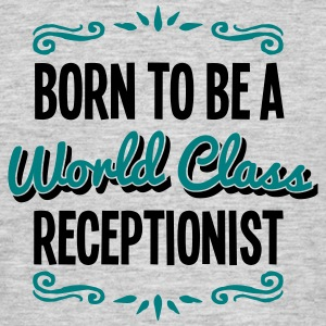 receptionist born to be world class 2col - Men's T-Shirt