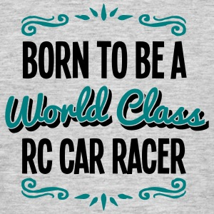 rc car racer born to be world class 2col - Men's T-Shirt