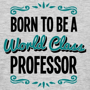 professor born to be world class 2col - Men's T-Shirt