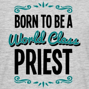 priest born to be world class 2col - Men's T-Shirt