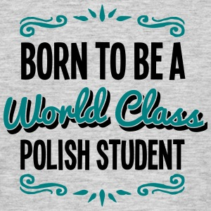 polish student born to be world class 2c - Men's T-Shirt