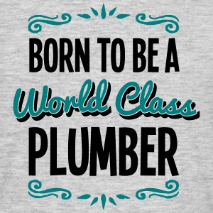 plumber born to be world class 2col - Men's T-Shirt