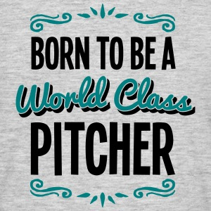 pitcher born to be world class 2col - Men's T-Shirt