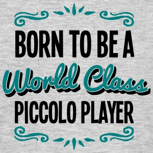 piccolo player born to be world class 2c - Men's T-Shirt