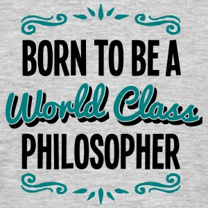 philosopher born to be world class 2col - Men's T-Shirt