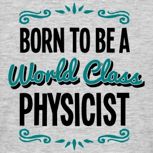 physicist born to be world class 2col - Men's T-Shirt