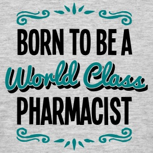 pharmacist born to be world class 2col - Men's T-Shirt