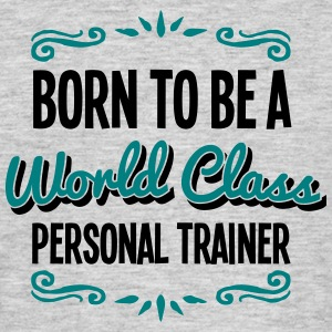 personal trainer born to be world class  - Men's T-Shirt