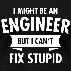 Geek Engineer Can't Fix Stupid Ingenieur T-shirts - Dame premium T-shirt
