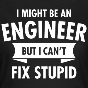 Geek Engineer Can't Fix Stupid Ingenieur T-Shirts - Women's T-Shirt