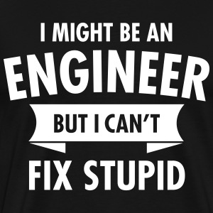 Geek Engineer Can't Fix Stupid Ingenieur T-shirts - Mannen Premium T-shirt