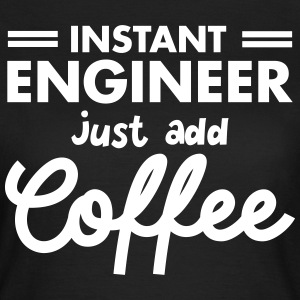 Geek Instant Engineer Just Add Coffee T-shirts - Dame-T-shirt