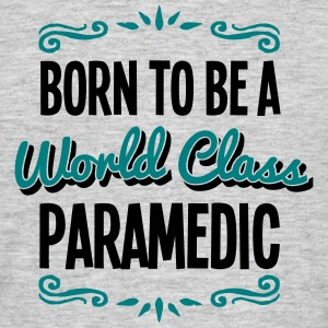 paramedic born to be world class 2col - Men's T-Shirt