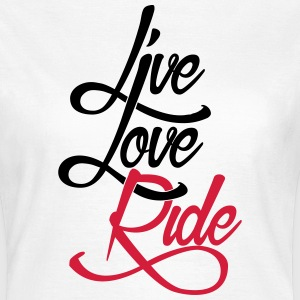 Live Love Ride T-Shirts - Frauen T-Shirt